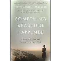 Something Beautiful Happened: A Story of Survival and Courage in the Face of Evil by Yvette Manessis Corporon, 9781501161131