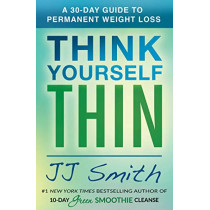 Think Yourself Thin: A 30-Day Guide to Permanent Weight Loss by JJ Smith, 9781501177132