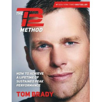 The TB12 Method: How to Achieve a Lifetime of Sustained Peak Performance by Tom Brady, 9781501180736