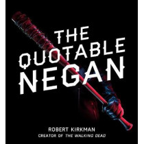 The Quotable Negan: Warped Witticisms and Obscene Observations from The Walking Dead's Most Iconic Villain by Robert Kirkman, 9781501181375