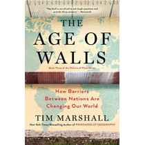 The Age of Walls: How Barriers Between Nations Are Changing Our World by Tim Marshall, 9781501183911