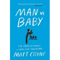 Man vs. Baby: The Chaos and Comedy of Real-Life Parenting by Matt Coyne, 9781501187414