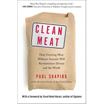 Clean Meat: How Growing Meat Without Animals Will Revolutionize Dinner and the World by Contributor Paul Shapiro, 9781501189081