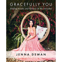 Gracefully You: Finding Beauty and Balance in the Everyday by Jenna Dewan, 9781501191510
