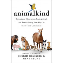 Animalkind: Remarkable Discoveries About Animals and Revolutionary New Ways to Show Them Compassion by Ingrid Newkirk, 9781501198540