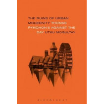 The Ruins of Urban Modernity: Thomas Pynchon's Against the Day by Utku Mogultay, 9781501339509