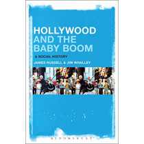 Hollywood and the Baby Boom: A Social History by James Russell, 9781501353901