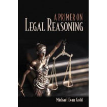 A Primer on Legal Reasoning by Michael Evan Gold, 9781501728594
