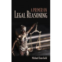 A Primer on Legal Reasoning by Michael Evan Gold, 9781501730276