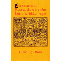 Literature as Recreation in the Later Middle Ages by Glending Olson, 9781501746741