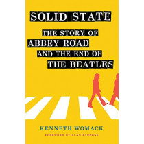 "Solid State: The Story of ""Abbey Road"" and the End of the Beatles by Kenneth Womack, 9781501746857"