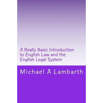 A Really Basic Introduction to English Law and the English Legal System by Michael a Lambarth, 9781502915214