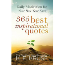 365 Best Inspirational Quotes: Daily Motivation For Your Best Year Ever by K Kruse, 9781502941008