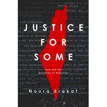 Justice for Some: Law and the Question of Palestine by Noura Erakat, 9781503613577