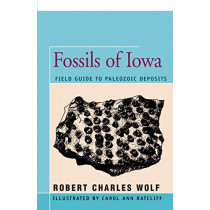 Fossils of Iowa: Field Guide to Paleozoic Deposits by Robert Wolf, 9781504032919