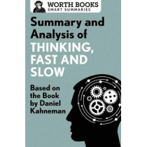Summary and Analysis of Thinking, Fast and Slow: Based on the Book by Daniel Kahneman by Worth Books, 9781504046756