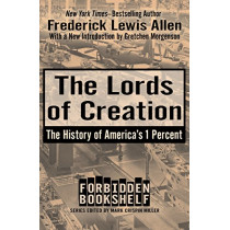 The Lords of Creation: The History of America's 1 Percent by Frederick Lewis Allen, 9781504047876