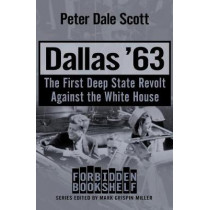 Dallas '63: The First Deep State Revolt Against the White House by Peter Dale Scott, 9781504051842