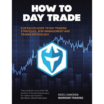 How to Day Trade: A Detailed Guide to Day Trading Strategies, Risk Management, and Trader Psychology by Ross Cameron, 9781504957724