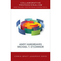 Collaborative Professionalism: When Teaching Together Means Learning for All by Andrew Hargreaves, 9781506328157