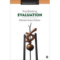 Facilitating Evaluation: Principles in Practice by Michael Quinn Patton, 9781506347615
