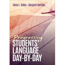 Progressing Students' Language Day by Day by Alison L. Bailey, 9781506358833