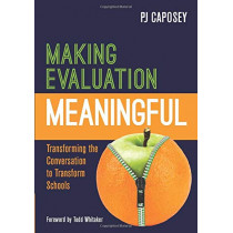 Making Evaluation Meaningful: Transforming the Conversation to Transform Schools by P J Caposey, 9781506378893