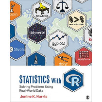 Statistics With R: Solving Problems Using Real-World Data by Jenine K. Harris, 9781506388151