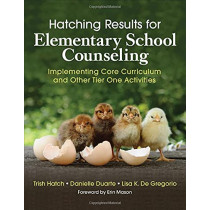 Hatching Results for Elementary School Counseling: Implementing Core Curriculum and Other Tier One Activities by Trish Hatch, 9781506389646