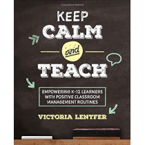 Keep CALM and Teach: Empowering K-12 Learners With Positive Classroom Management Routines by Victoria S. Lentfer, 9781506397764