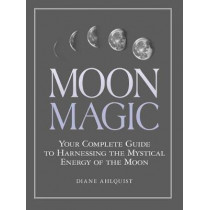 Moon Magic: Your Complete Guide to Harnessing the Mystical Energy of the Moon by Diane Ahlquist, 9781507205013