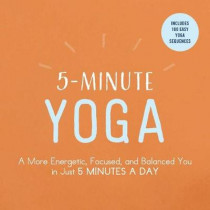 5-Minute Yoga: A More Energetic, Focused, and Balanced You in Just 5 Minutes a Day by Adams Media, 9781507206324