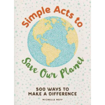 Simple Acts to Save Our Planet: 500 Ways to Make a Difference by Michelle Neff, 9781507207277