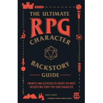 The Ultimate RPG Character Backstory Guide: Prompts and Activities to Create the Most Interesting Story for Your Character by James D'Amato, 9781507208373
