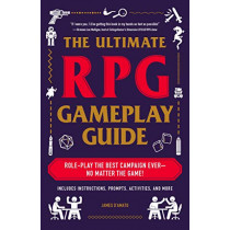 The Ultimate RPG Gameplay Guide: Role-Play the Best Campaign Ever-No Matter the Game! by James D'Amato, 9781507210932