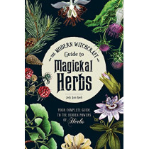 The Modern Witchcraft Guide to Magickal Herbs: Your Complete Guide to the Hidden Powers of Herbs by Judy Ann Nock, 9781507211489