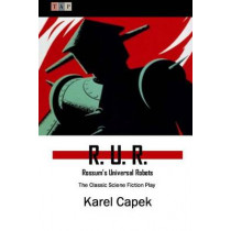 R. U. R.: Rossum's Universal Robots: The Classic Sciene Fiction Play by Karel Capek, 9781507726099