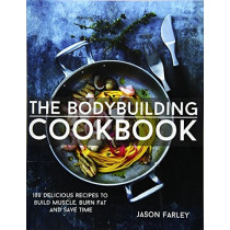 The Bodybuilding Cookbook: 100 Delicious Recipes To Build Muscle, Burn Fat And Save Time by Jason Farley, 9781508807230