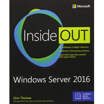 Windows Server 2016 Inside Out (includes Current Book Service) by Orin Thomas, 9781509302482