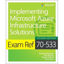 Exam Ref 70-533 Implementing Microsoft Azure Infrastructure Solutions by Michael Washam, 9781509306480