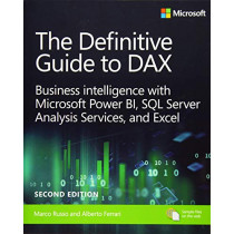 The Definitive Guide to DAX: Business intelligence with Microsoft Excel, SQL Server Analysis Services, and Power BI by Marco Russo, 9781509306978