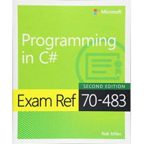 Exam Ref 70-483 Programming in C# by Rob Miles, 9781509306985