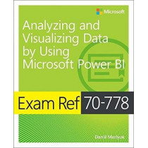 Exam Ref 70-778 Analyzing and Visualizing Data by Using Microsoft Power BI by Daniil Maslyuk, 9781509307029