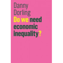 Do We Need Economic Inequality? by Danny Dorling, 9781509516544