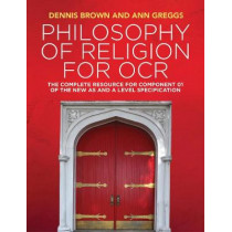 Philosophy of Religion for OCR: The Complete Resource for Component 01 of the New AS and A Level Specification by Dennis Brown, 9781509517985