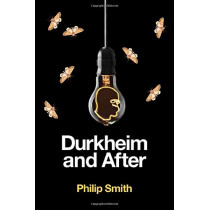 Durkheim and After: The Durkheimian Tradition, 1893-2020 by Philip Smith, 9781509518289