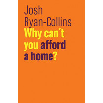 Why Can't You Afford a Home? by Josh Ryan-Collins, 9781509523269