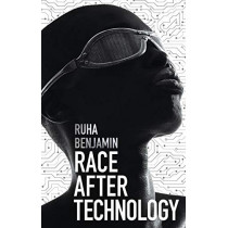 Race After Technology: Abolitionist Tools for the New Jim Code by Ruha Benjamin, 9781509526406