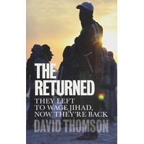 The Returned: They Left to Wage Jihad, Now They're Back by David Thomson, 9781509526918