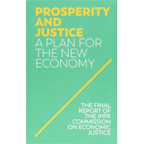 Prosperity and Justice: A Plan for the New Economy by IPPR (Institute for Public Policy Research), 9781509534999